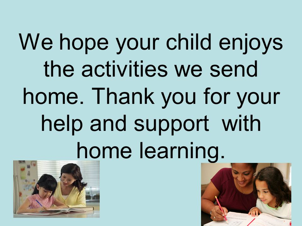 We hope your child enjoys the activities we send home.