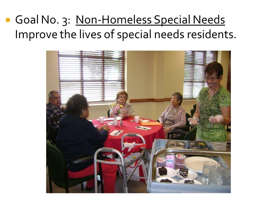  Goal No. 3: Non-Homeless Special Needs Improve the lives of special needs residents.