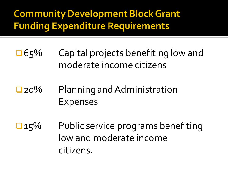  65% Capital projects benefiting low and moderate income citizens  20% Planning and Administration Expenses  15%Public service programs benefiting low and moderate income citizens.