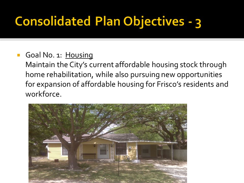  Goal No. 1: Housing Maintain the City's current affordable housing stock through home rehabilitation, while also pursuing new opportunities for expa