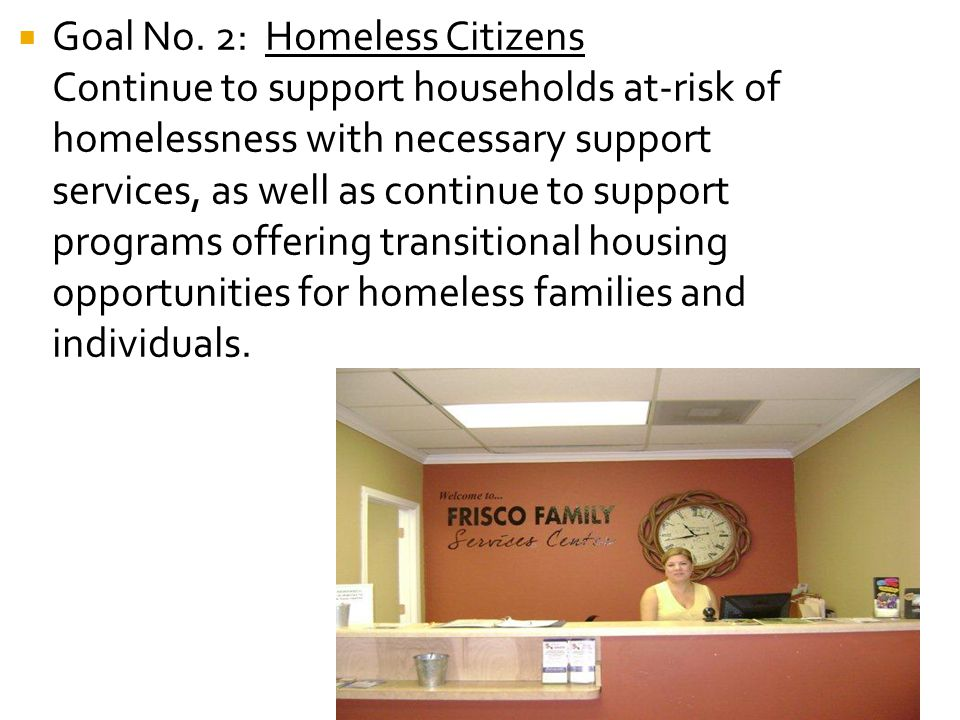  Goal No. 2: Homeless Citizens Continue to support households at-risk of homelessness with necessary support services, as well as continue to support