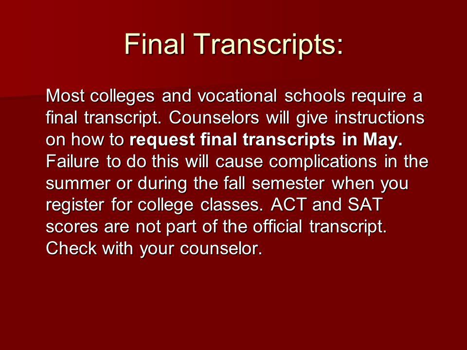 Final Transcripts: Most colleges and vocational schools require a final transcript.