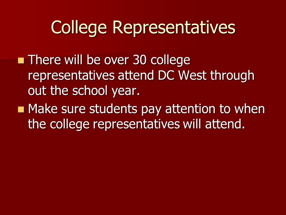 College Representatives There will be over 30 college representatives attend DC West through out the school year.