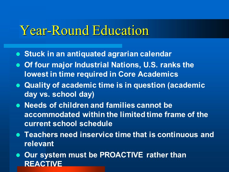 Year-Round Education Stuck in an antiquated agrarian calendar Of four major Industrial Nations, U.S.