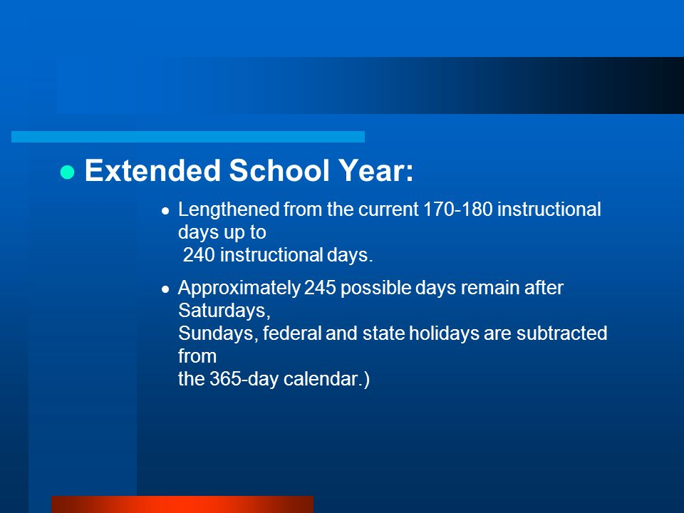 Extended School Year:  Lengthened from the current 170-180 instructional days up to 240 instructional days.