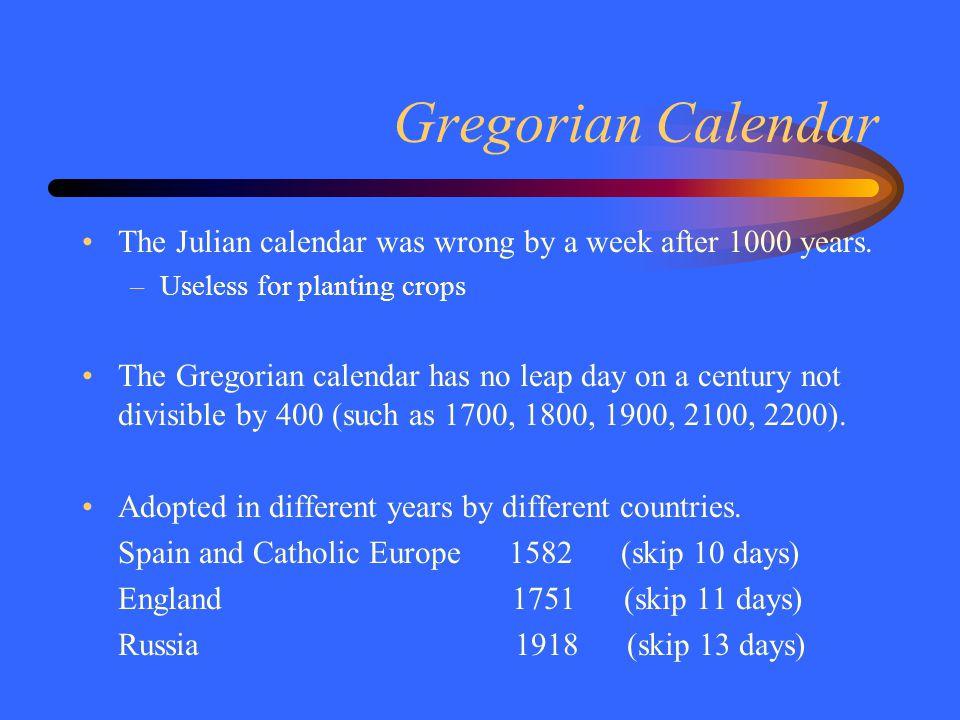 Gregorian Calendar The Julian calendar was wrong by a week after 1000 years.