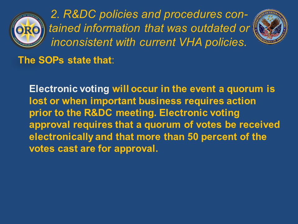 2. R&DC policies and procedures con- tained information that was outdated or inconsistent with current VHA policies. The SOPs state that: Electronic v