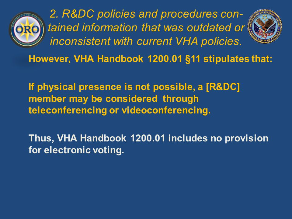 2. R&DC policies and procedures con- tained information that was outdated or inconsistent with current VHA policies. However, VHA Handbook 1200.01 §11
