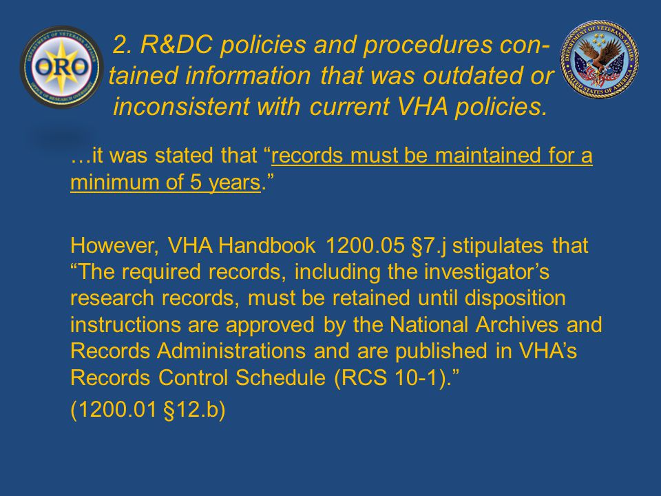 "2. R&DC policies and procedures con- tained information that was outdated or inconsistent with current VHA policies. …it was stated that ""records must"