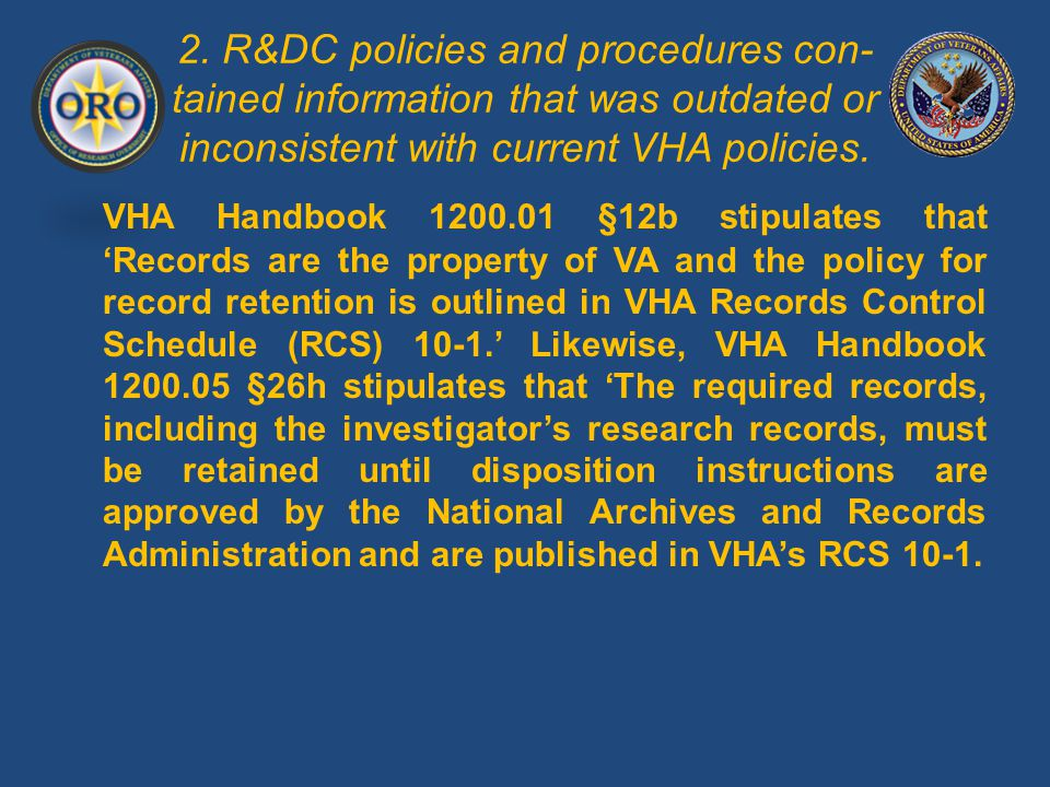 2. R&DC policies and procedures con- tained information that was outdated or inconsistent with current VHA policies. VHA Handbook 1200.01 §12b stipula