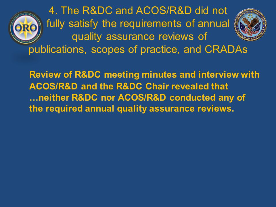 4. The R&DC and ACOS/R&D did not fully satisfy the requirements of annual quality assurance reviews of publications, scopes of practice, and CRADAs Re