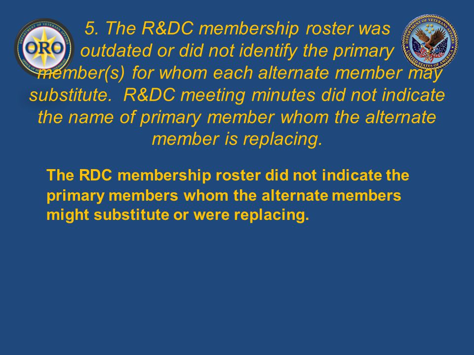 5. The R&DC membership roster was outdated or did not identify the primary member(s) for whom each alternate member may substitute. R&DC meeting minut