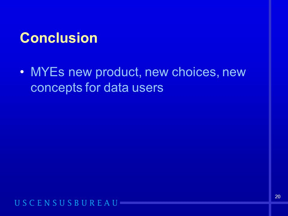 20 Conclusion MYEs new product, new choices, new concepts for data users