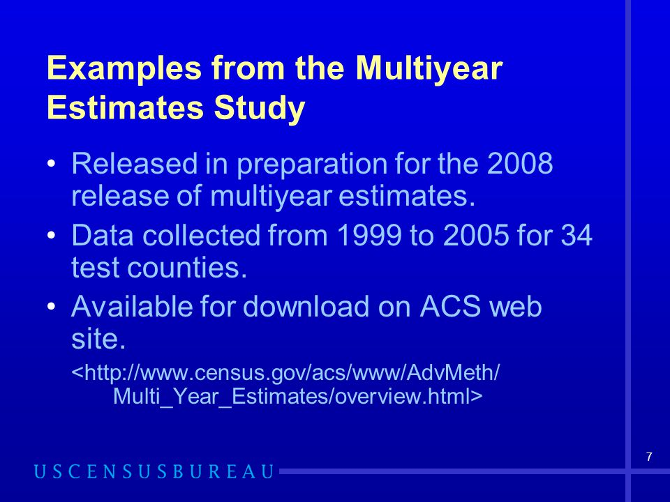 7 Examples from the Multiyear Estimates Study Released in preparation for the 2008 release of multiyear estimates.