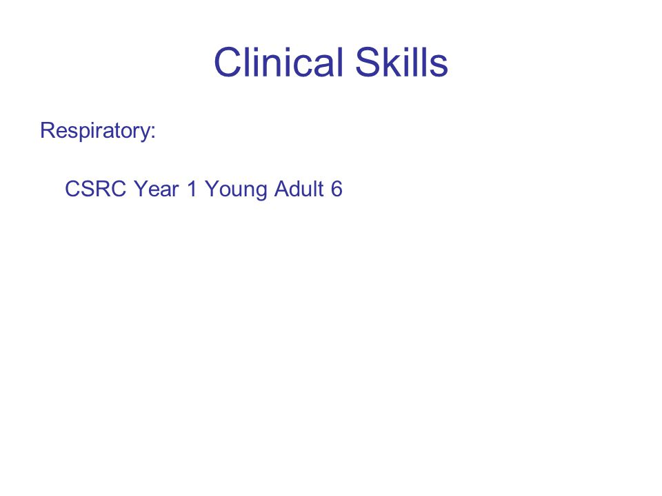 Clinical Skills Respiratory: CSRC Year 1 Young Adult 6