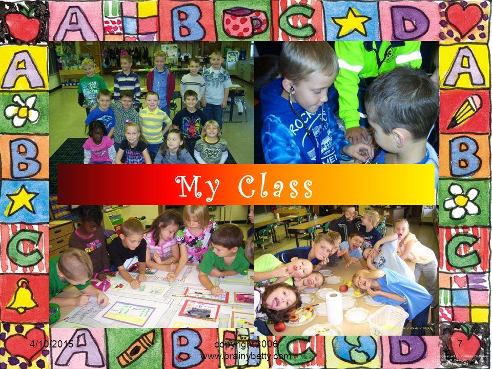 4/10/2015copyright 2006 www.brainybetty.com 8 My Class