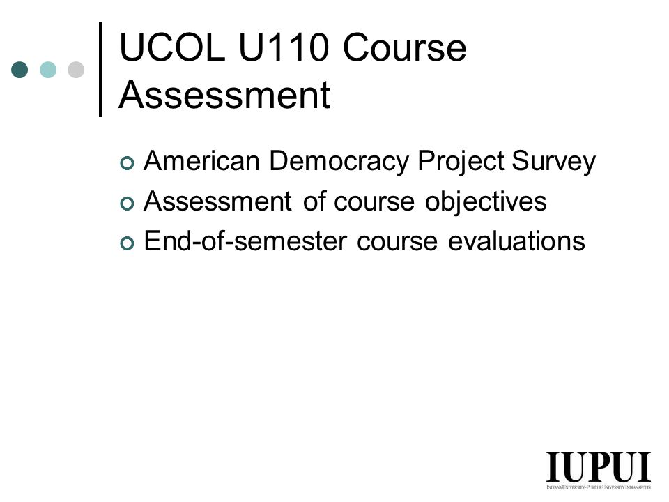 UCOL U110 Course Assessment American Democracy Project Survey Assessment of course objectives End-of-semester course evaluations