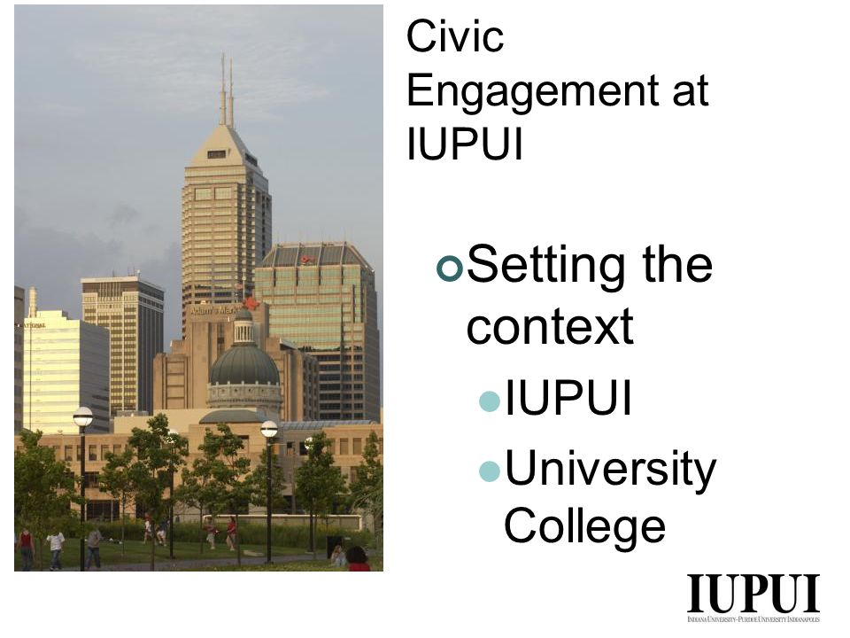 Civic Engagement at IUPUI Civic engagement is active collaboration that builds on the resources, skills, expertise, and knowledge of the campus and community to improve the quality of life in communities in a manner that is consistent with the campus mission.