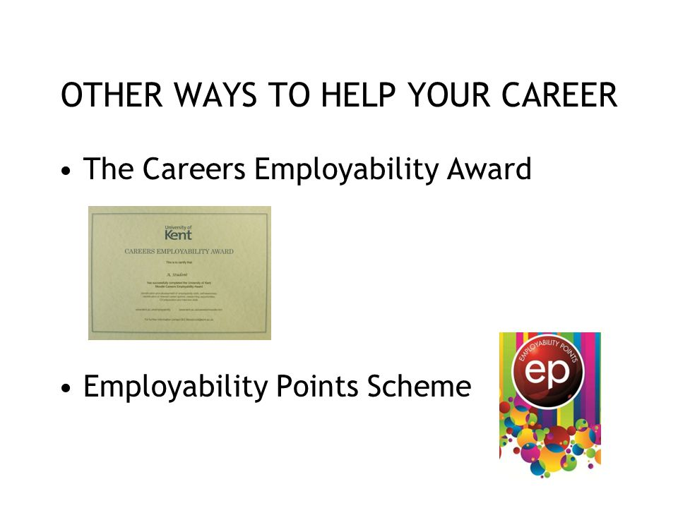 OTHER WAYS TO HELP YOUR CAREER The Careers Employability Award Employability Points Scheme