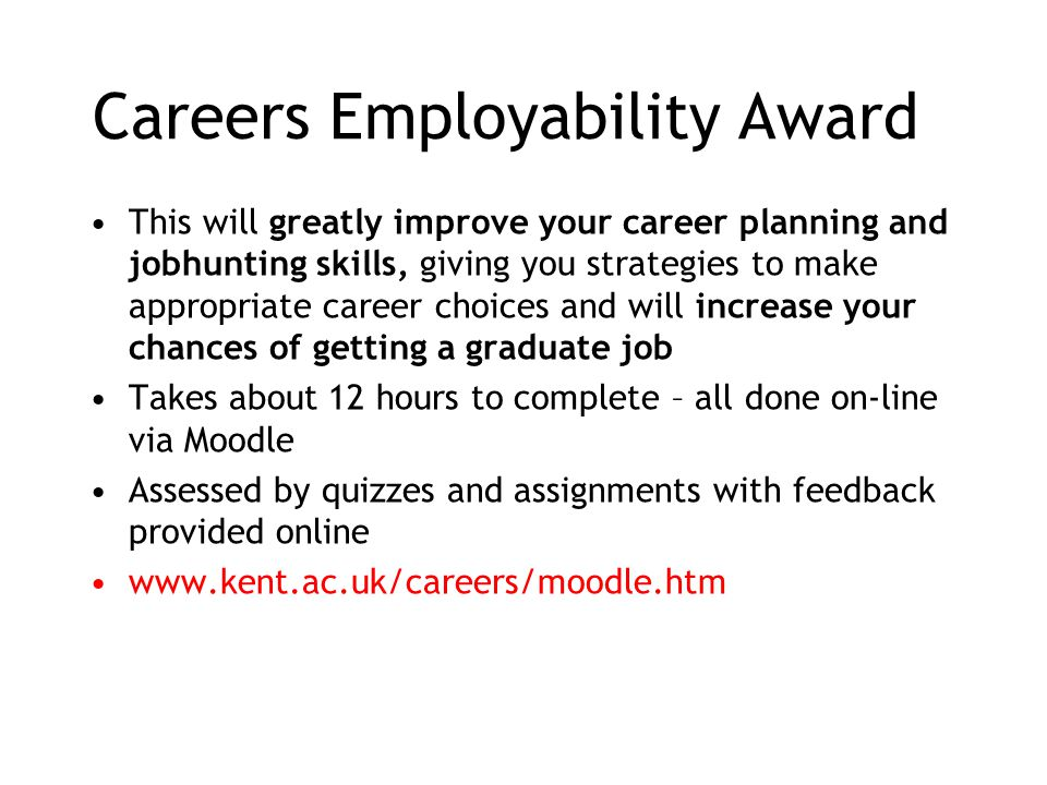 Careers Employability Award This will greatly improve your career planning and jobhunting skills, giving you strategies to make appropriate career cho
