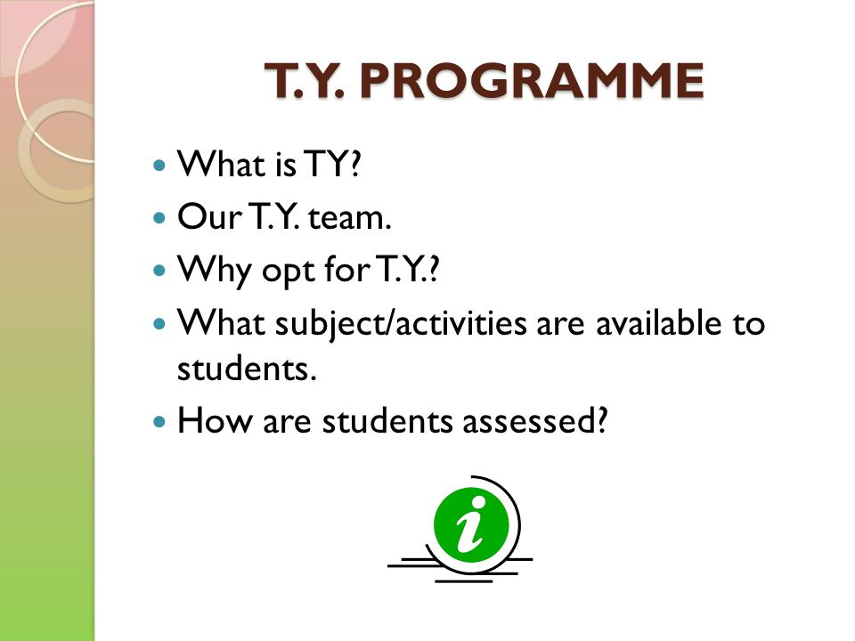 T.Y. PROGRAMME What is TY. Our T.Y. team. Why opt for T.Y..