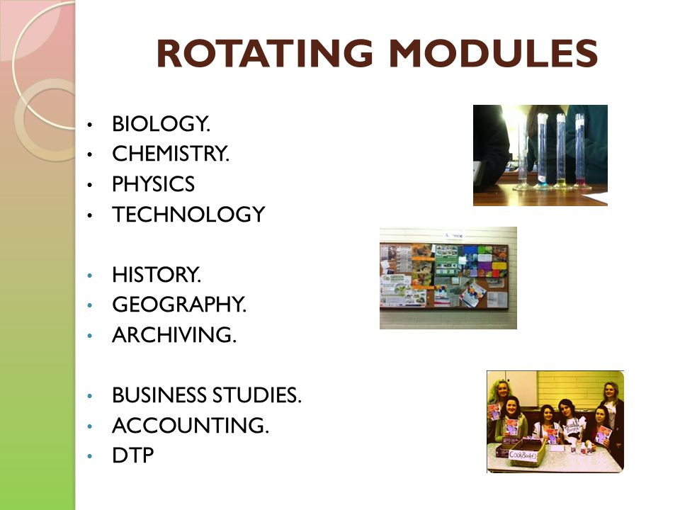 ROTATING MODULES BIOLOGY. CHEMISTRY. PHYSICS TECHNOLOGY HISTORY. GEOGRAPHY. ARCHIVING. BUSINESS STUDIES. ACCOUNTING. DTP