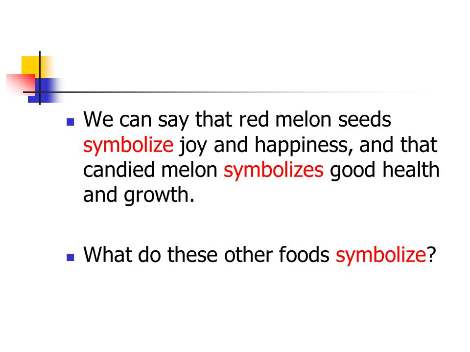 We can say that red melon seeds symbolize joy and happiness, and that candied melon symbolizes good health and growth. What do these other foods symbo