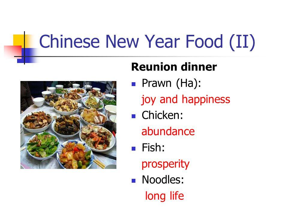 Chinese New Year Food (II) Reunion dinner Prawn (Ha): joy and happiness Chicken: abundance Fish: prosperity Noodles: long life
