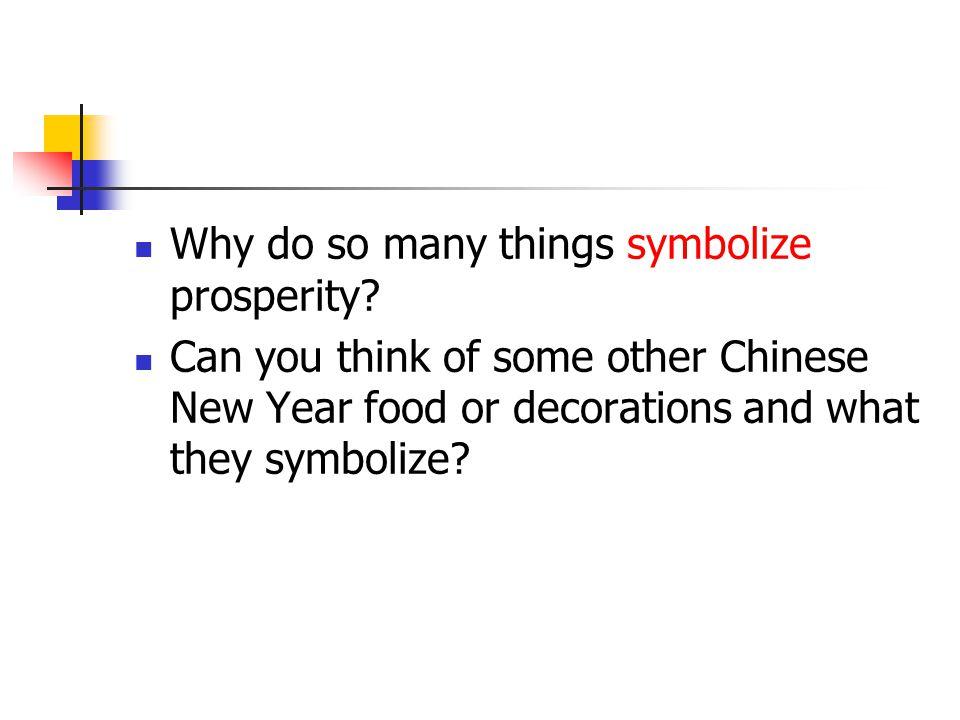 Why do so many things symbolize prosperity.