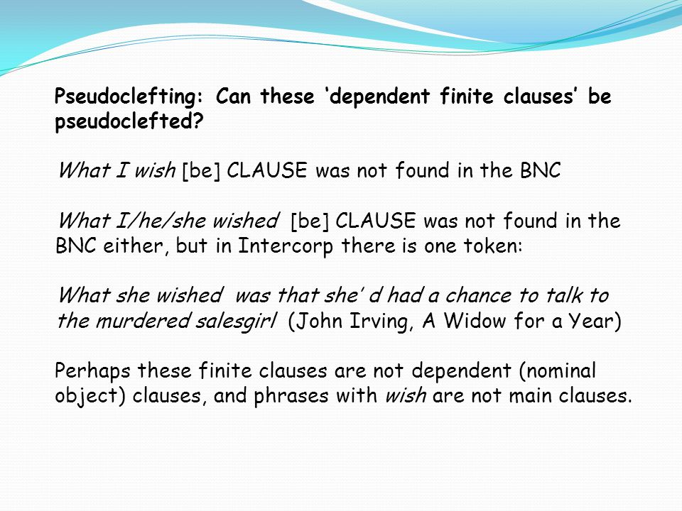 Pseudoclefting: Can these 'dependent finite clauses' be pseudoclefted? What I wish [be] CLAUSE was not found in the BNC What I/he/she wished [be] CLAU
