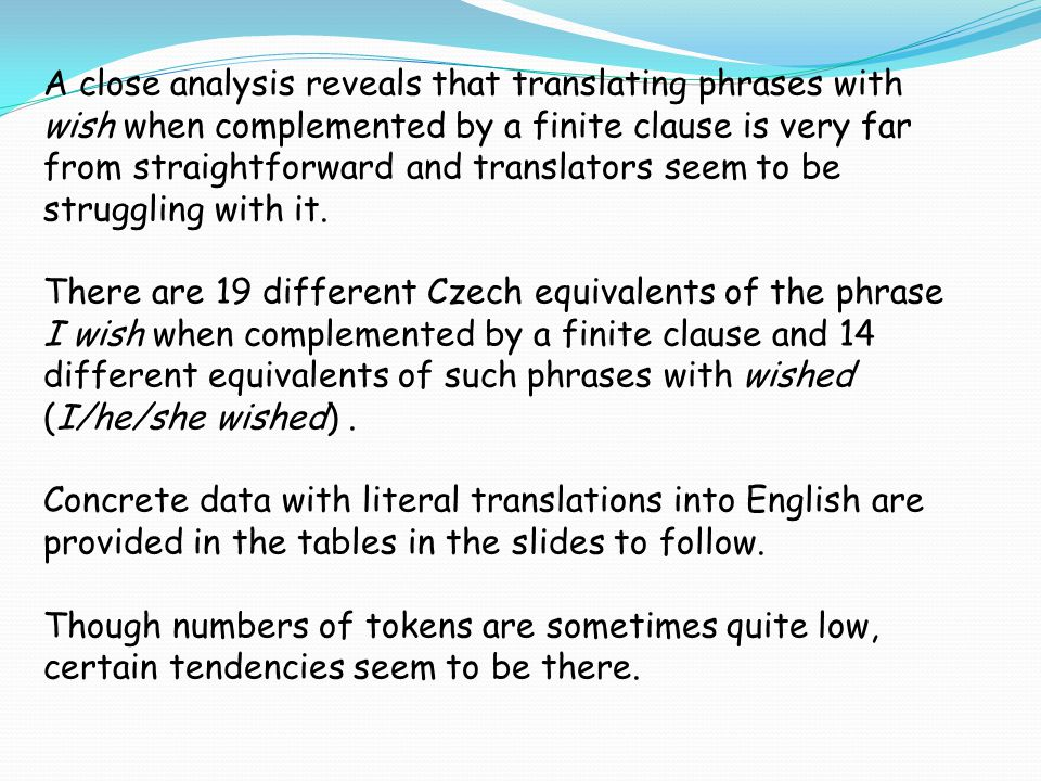 A close analysis reveals that translating phrases with wish when complemented by a finite clause is very far from straightforward and translators seem