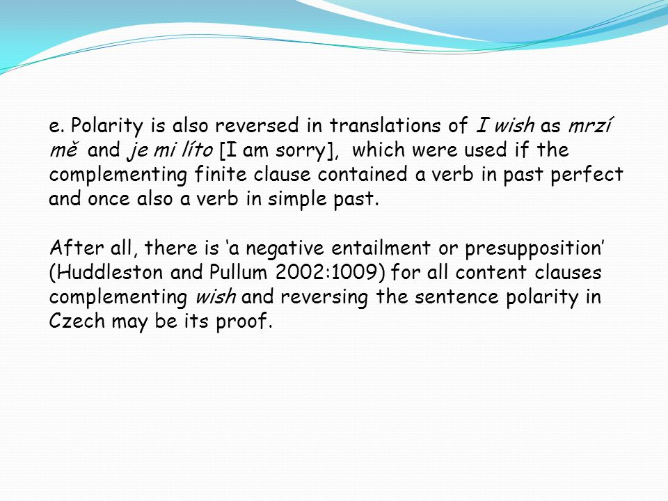 e. Polarity is also reversed in translations of I wish as mrzí mě and je mi líto [I am sorry], which were used if the complementing finite clause cont