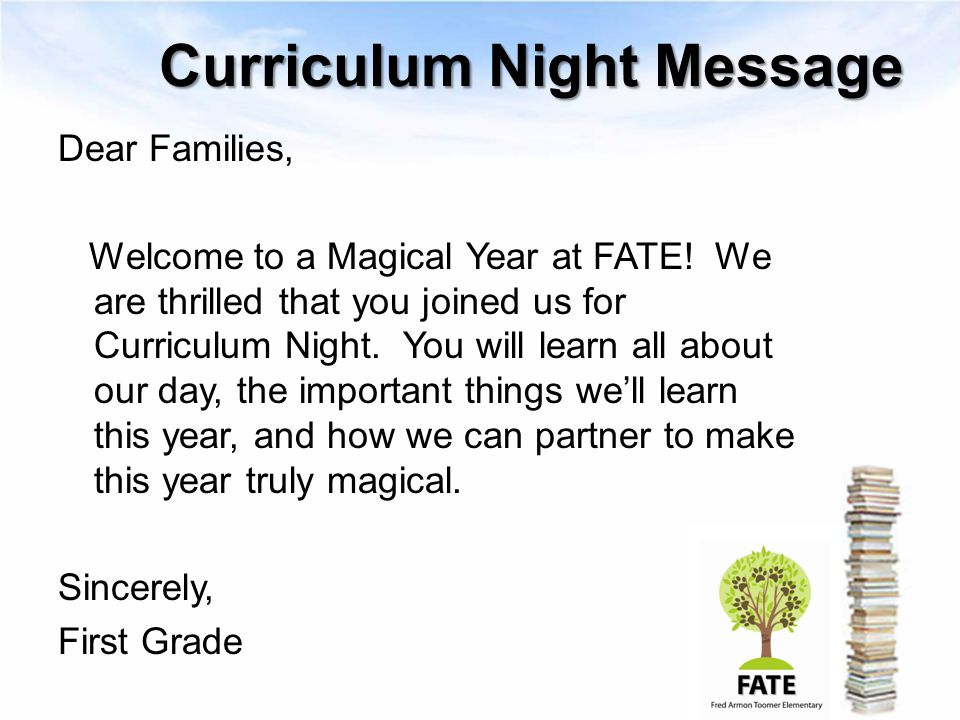 Curriculum Night Message Dear Families, Welcome to a Magical Year at FATE! We are thrilled that you joined us for Curriculum Night. You will learn all