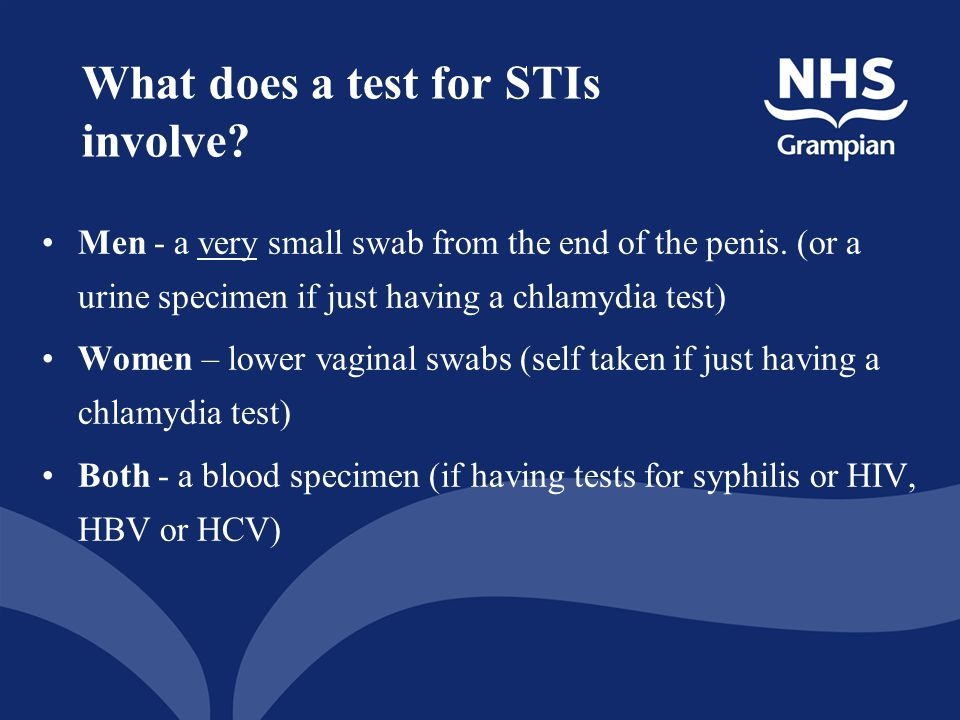 What does a test for STIs involve.Men - a very small swab from the end of the penis.
