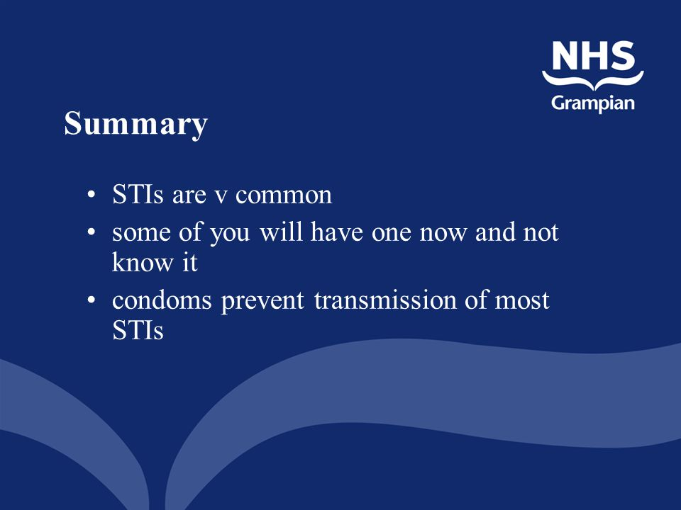 Summary STIs are v common some of you will have one now and not know it condoms prevent transmission of most STIs