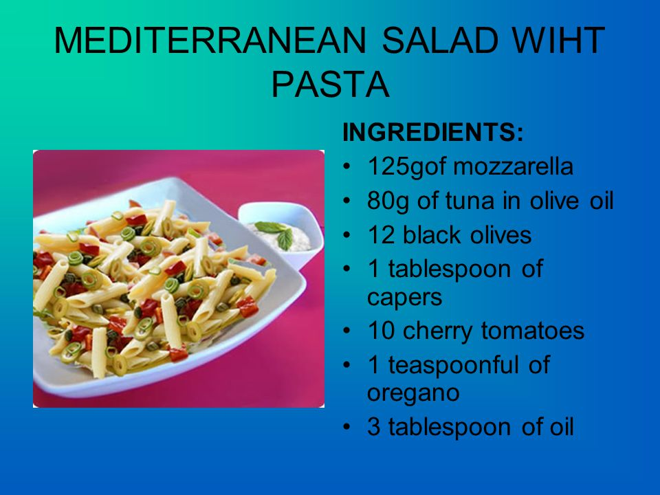 MEDITERRANEAN SALAD WIHT PASTA INGREDIENTS: 125gof mozzarella 80g of tuna in olive oil 12 black olives 1 tablespoon of capers 10 cherry tomatoes 1 teaspoonful of oregano 3 tablespoon of oil