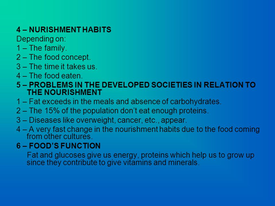 4 – NURISHMENT HABITS Depending on: 1 – The family.