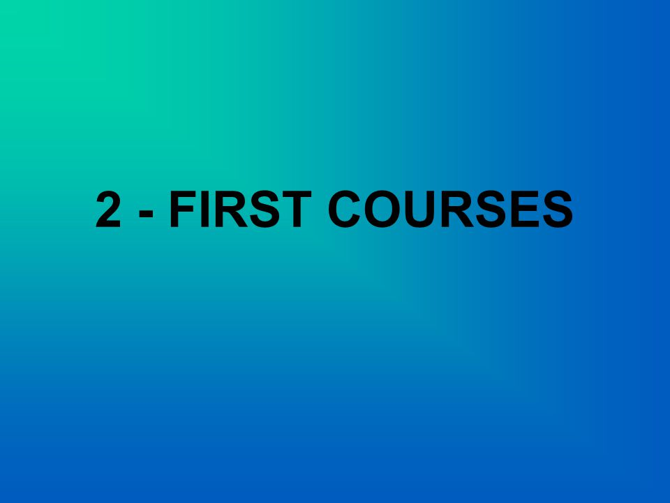 2 - FIRST COURSES