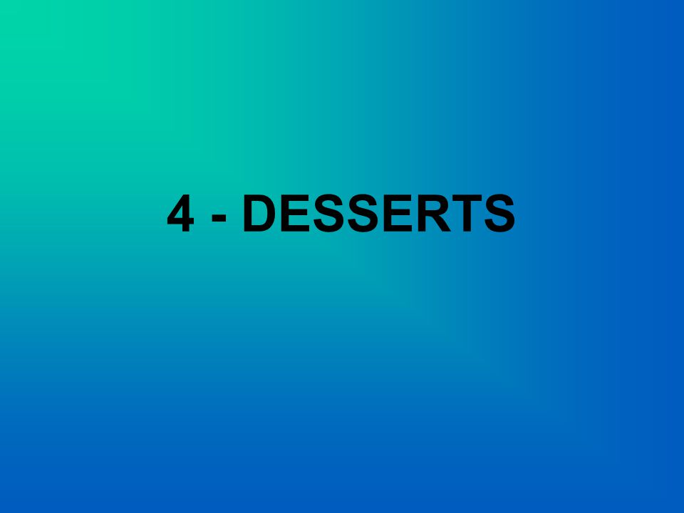 4 - DESSERTS