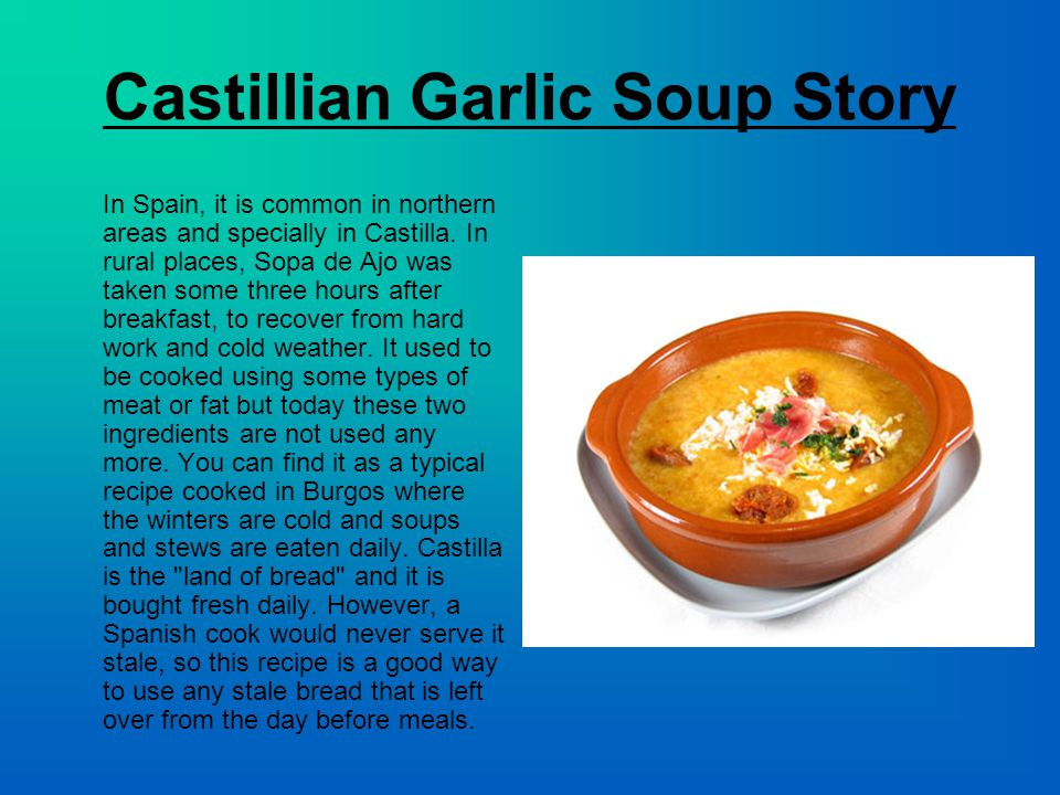 Castillian Garlic Soup Story In Spain, it is common in northern areas and specially in Castilla.