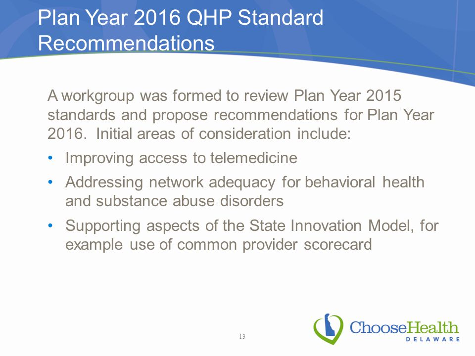 Plan Year 2016 QHP Standard Recommendations A workgroup was formed to review Plan Year 2015 standards and propose recommendations for Plan Year 2016.