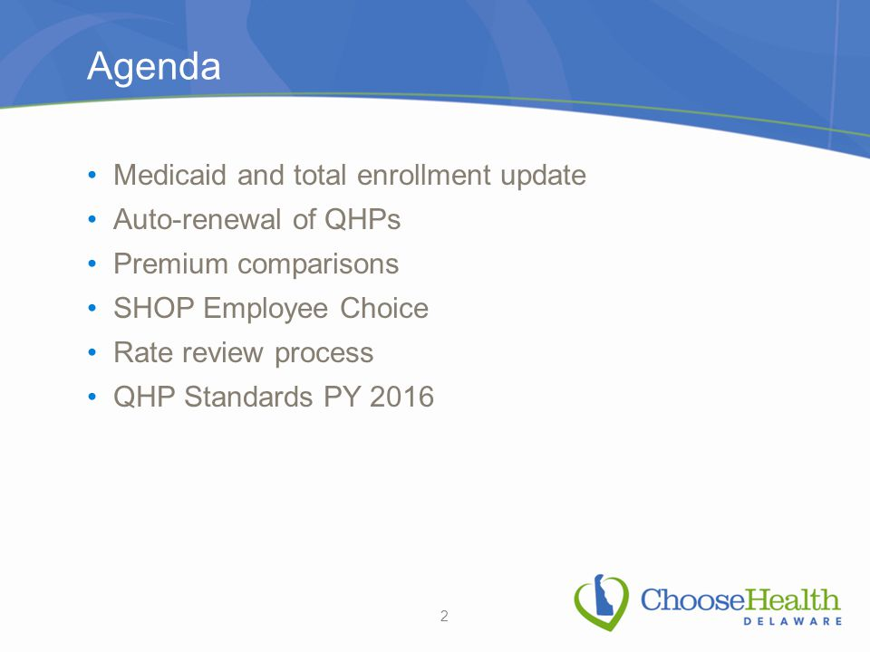 Agenda Medicaid and total enrollment update Auto-renewal of QHPs Premium comparisons SHOP Employee Choice Rate review process QHP Standards PY 2016 2