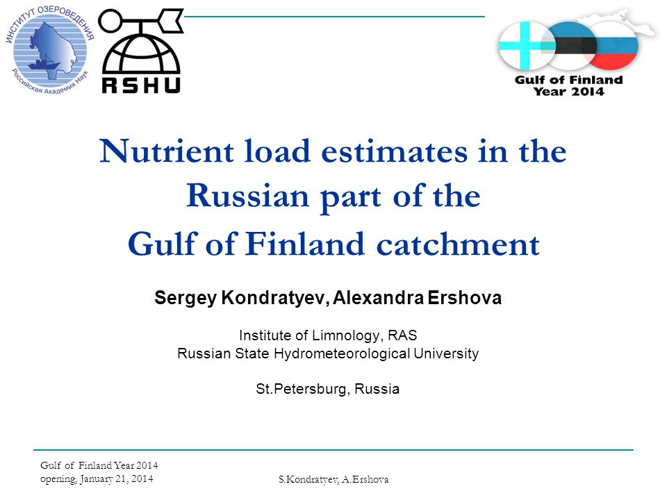 Gulf of Finland Year 2014 opening, January 21, 2014 S.Kondratyev, A.Ershova Nutrient load estimates in the Russian part of the Gulf of Finland catchme