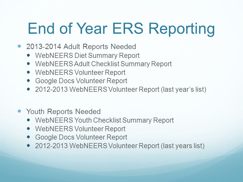 2013-2014 Adult Reports Needed WebNEERS Diet Summary Report WebNEERS Adult Checklist Summary Report WebNEERS Volunteer Report Google Docs Volunteer Report 2012-2013 WebNEERS Volunteer Report (last year's list) Youth Reports Needed WebNEERS Youth Checklist Summary Report WebNEERS Volunteer Report Google Docs Volunteer Report 2012-2013 WebNEERS Volunteer Report (last years list)