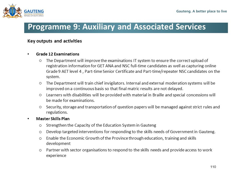 Programme 9: Auxiliary and Associated Services Key outputs and activities Grade 12 Examinations o The Department will improve the examinations IT system to ensure the correct upload of registration information for GET ANA and NSC full-time candidates as well as capturing online Grade 9 AET level 4, Part-time Senior Certificate and Part-time/repeater NSC candidates on the system.