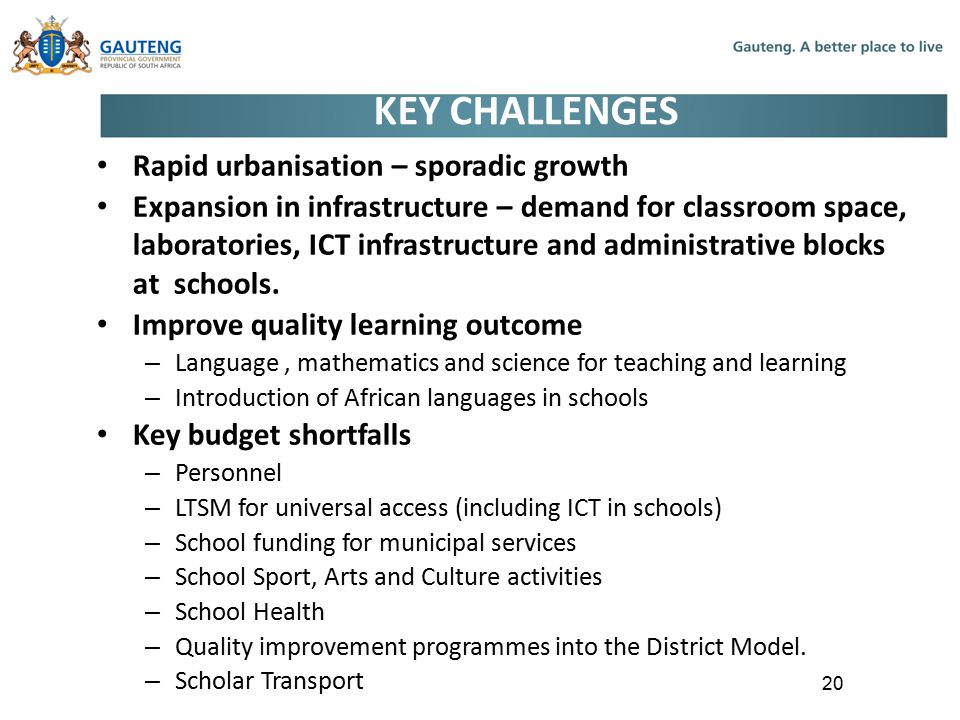 KEY CHALLENGES Rapid urbanisation – sporadic growth Expansion in infrastructure – demand for classroom space, laboratories, ICT infrastructure and administrative blocks at schools.