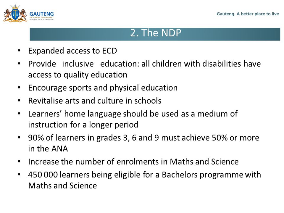 2. The NDP Expanded access to ECD Provide inclusive education: all children with disabilities have access to quality education Encourage sports and ph