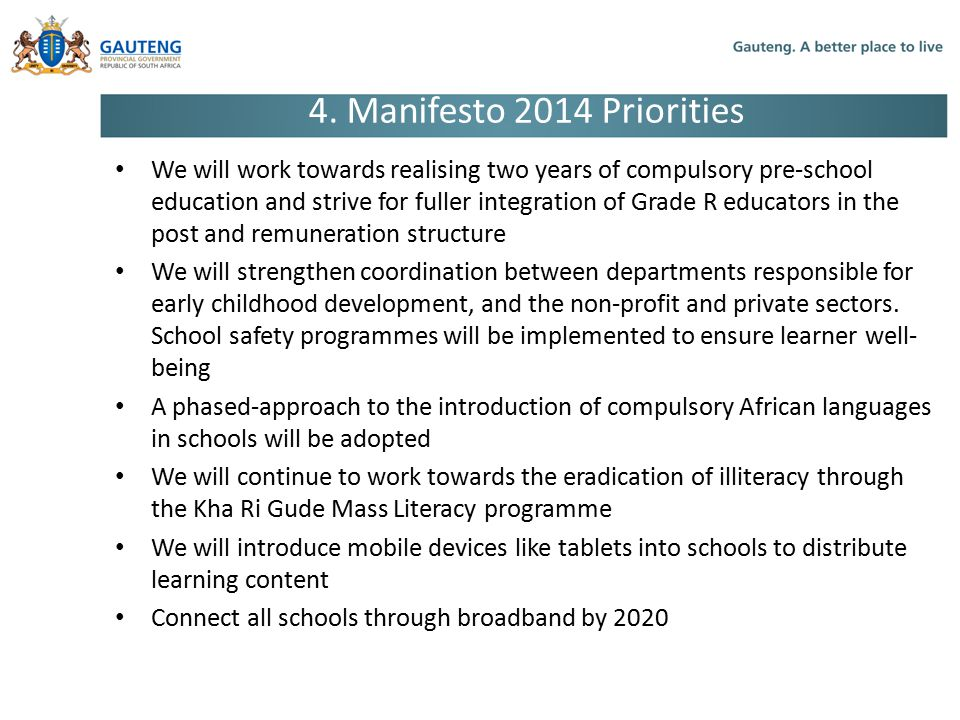 4. Manifesto 2014 Priorities We will work towards realising two years of compulsory pre-school education and strive for fuller integration of Grade R