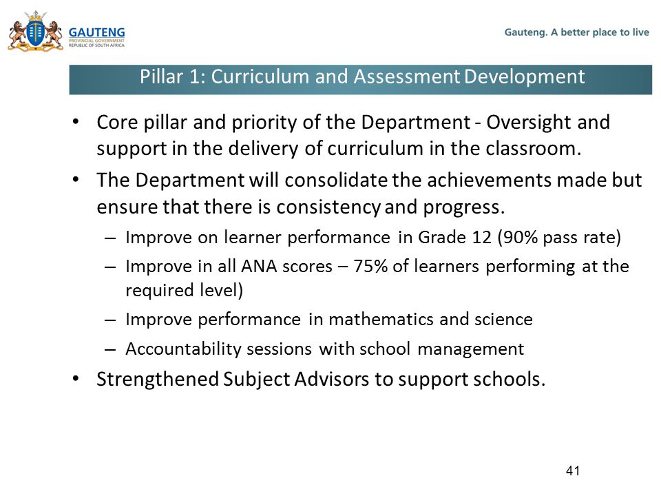 Pillar 1: Curriculum and Assessment Development Core pillar and priority of the Department - Oversight and support in the delivery of curriculum in the classroom.