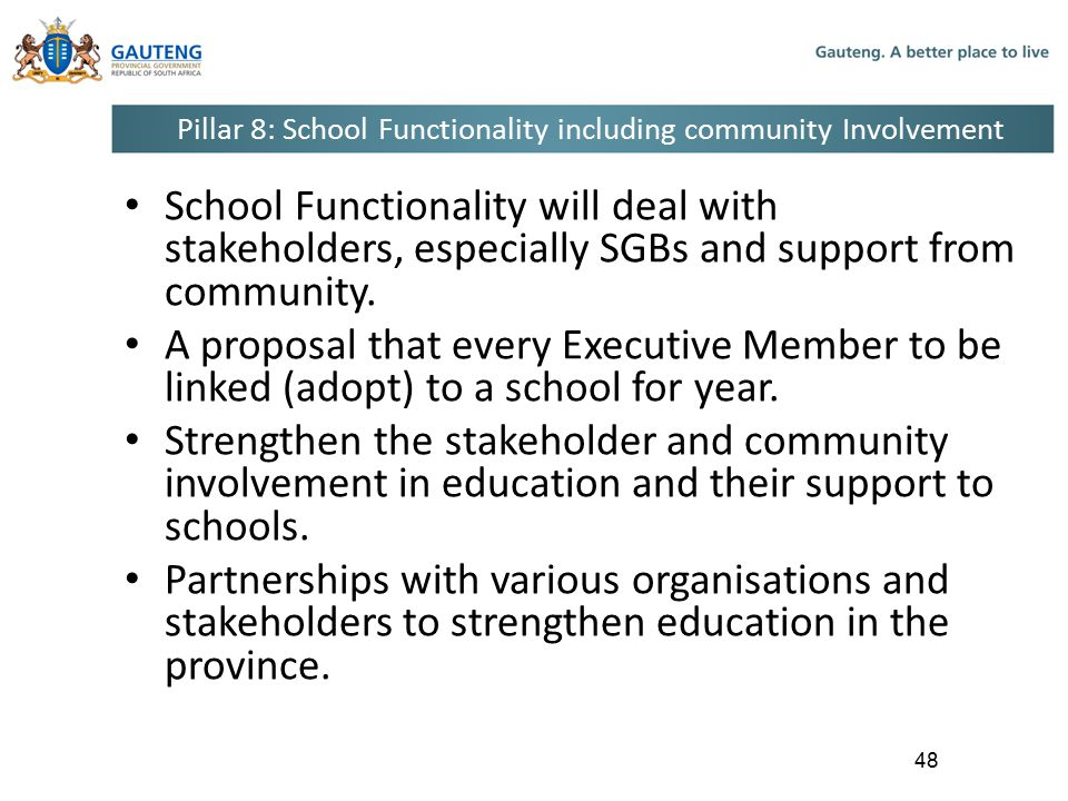Pillar 8: School Functionality including community Involvement School Functionality will deal with stakeholders, especially SGBs and support from community.
